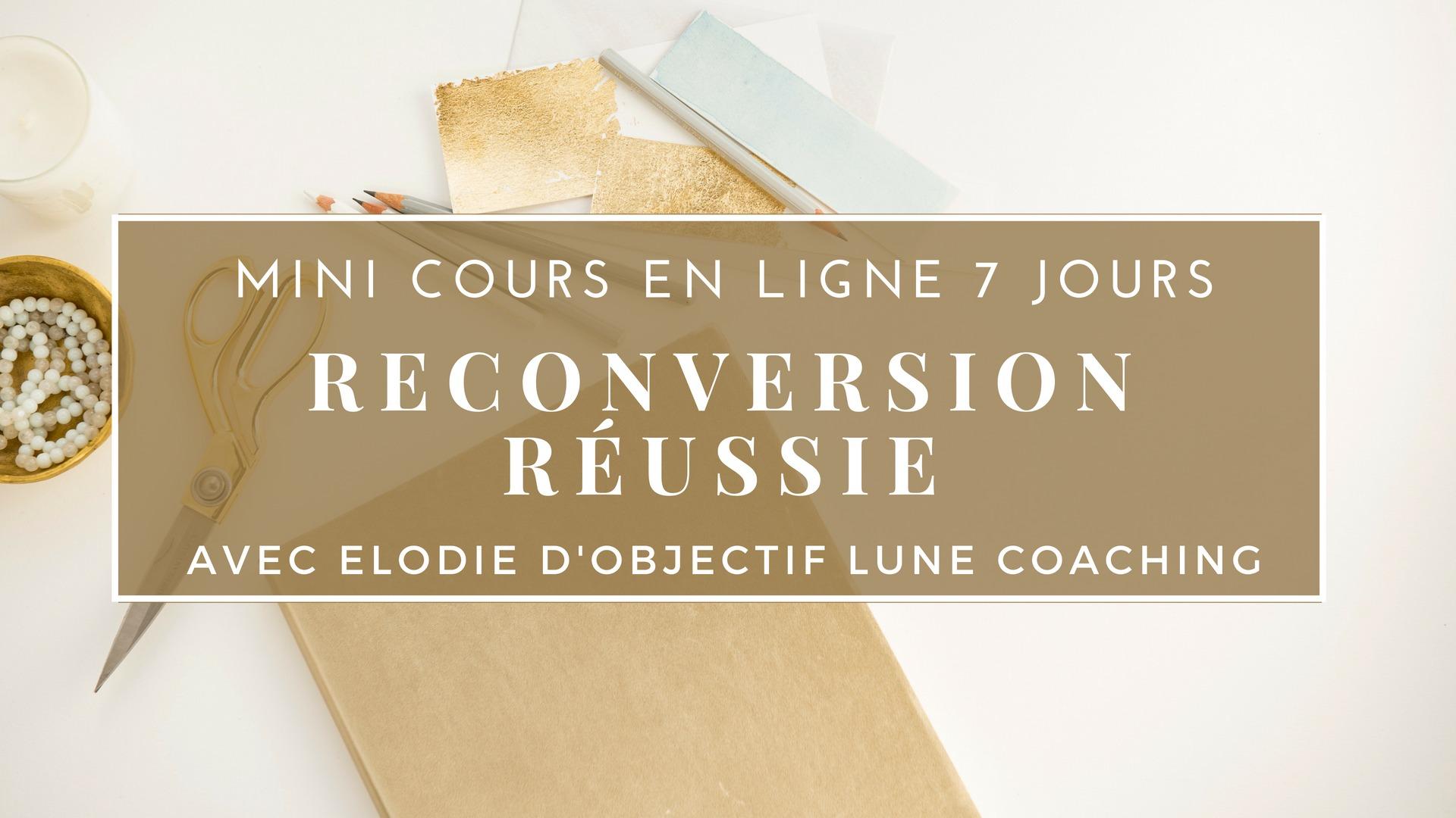 """Mini cours gratuit """"Reconversion Réussie"""""""